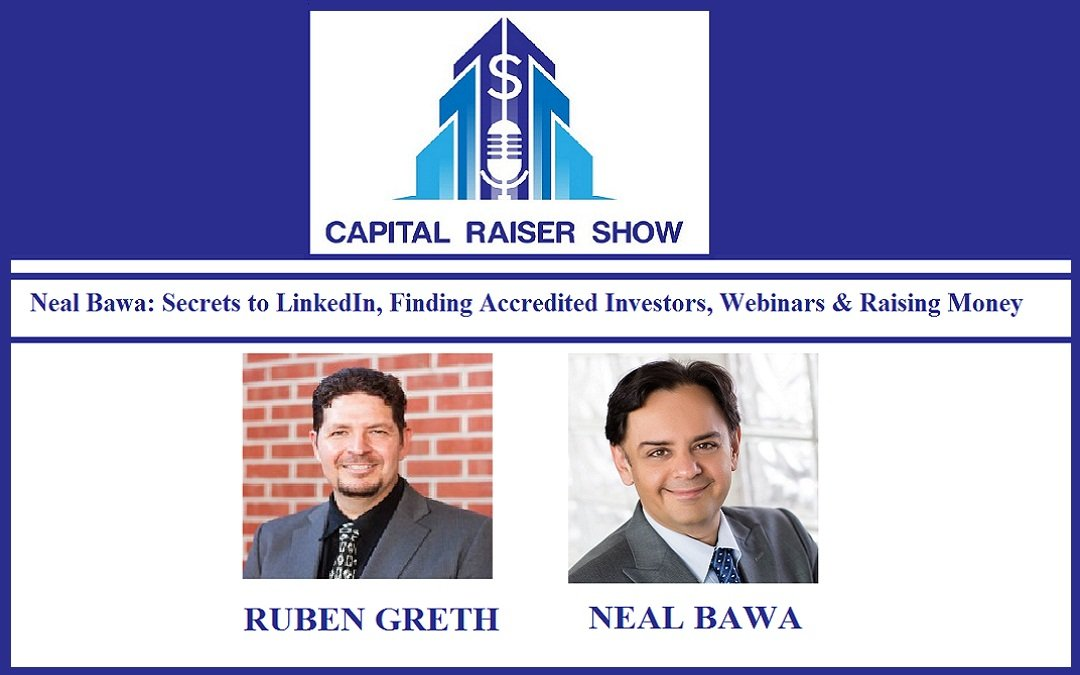 Neal Bawa: Secrets to LinkedIn, Finding Accredited Investors, Webinars & Raising Money